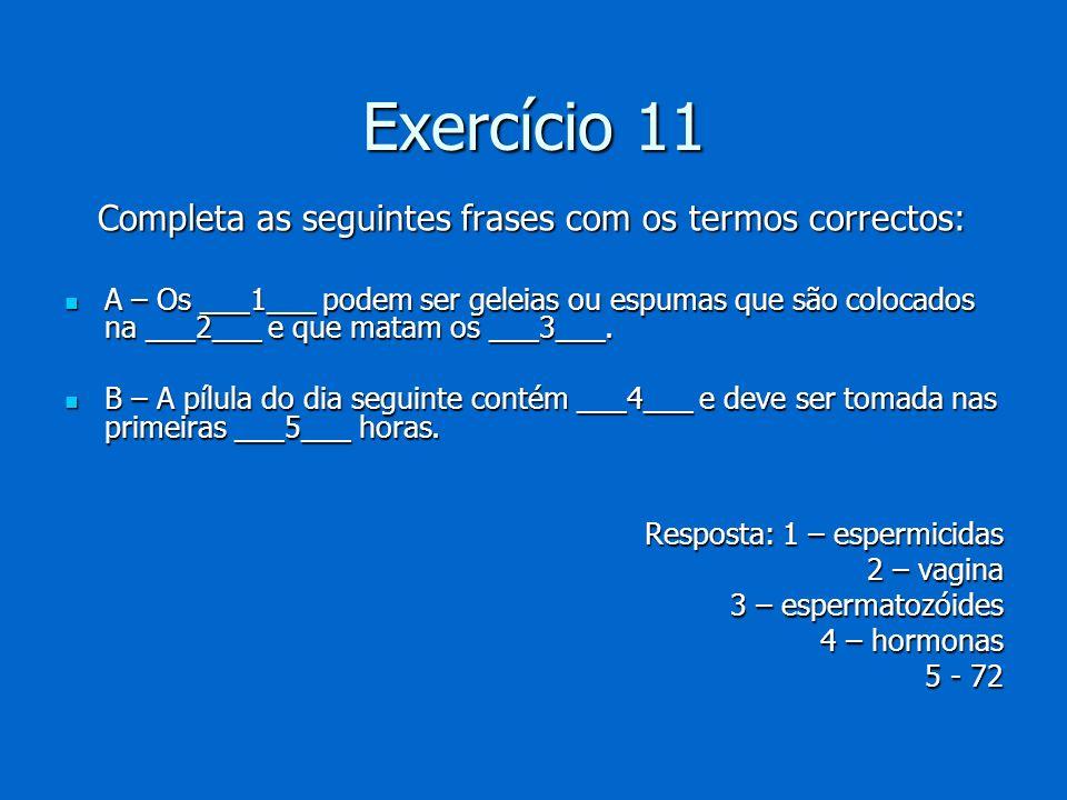 Exercício 11 Completa as seguintes frases com os termos correctos:
