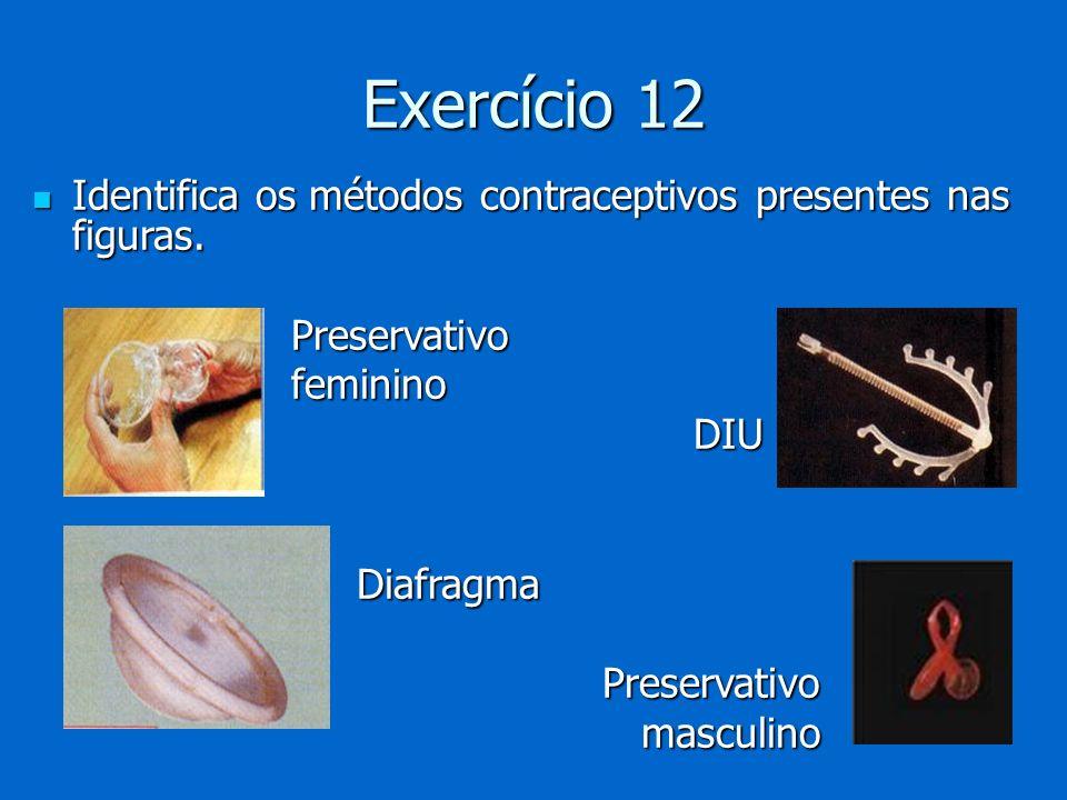 Exercício 12 Identifica os métodos contraceptivos presentes nas figuras. Preservativo. feminino. DIU.