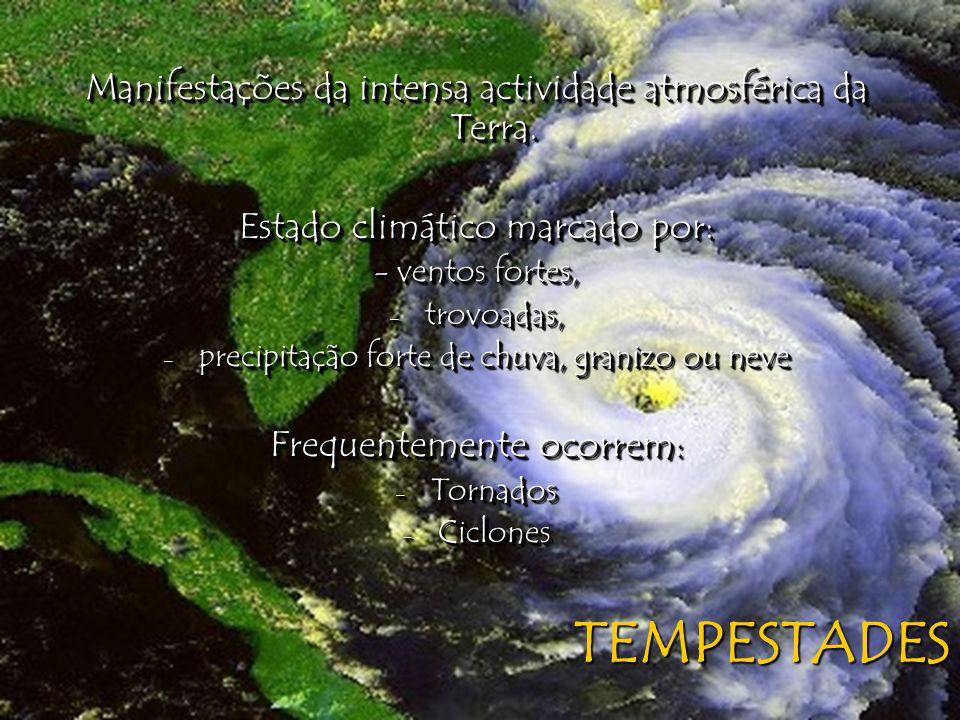 TEMPESTADES Manifestações da intensa actividade atmosférica da Terra.