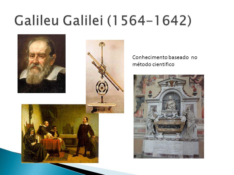 Galileu Galilei (1564-1642) Conhecimento baseado no método cientifico