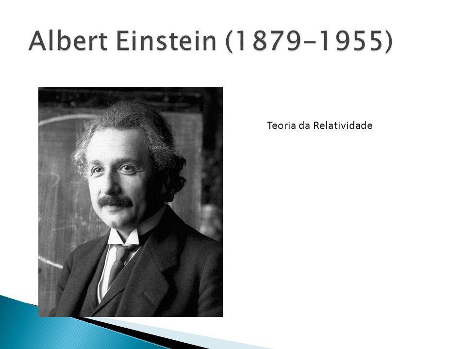 Albert Einstein (1879-1955) Teoria da Relatividade