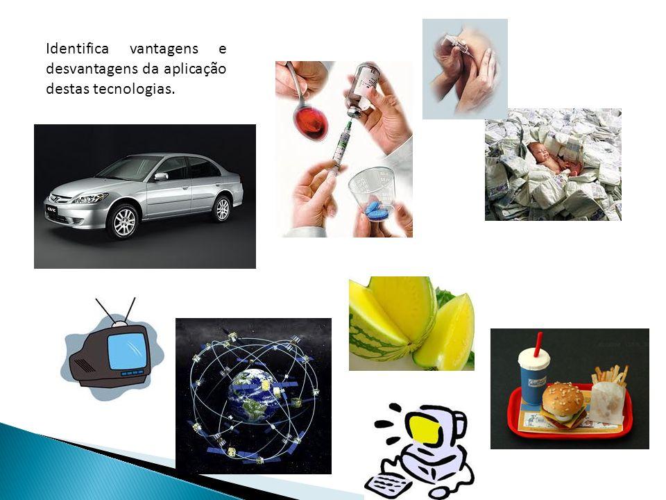 Identifica vantagens e desvantagens da aplicação destas tecnologias.