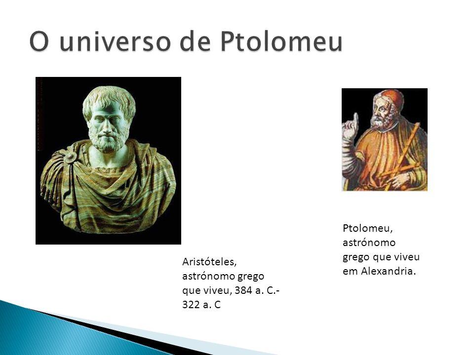 O universo de Ptolomeu Ptolomeu, astrónomo grego que viveu em Alexandria.