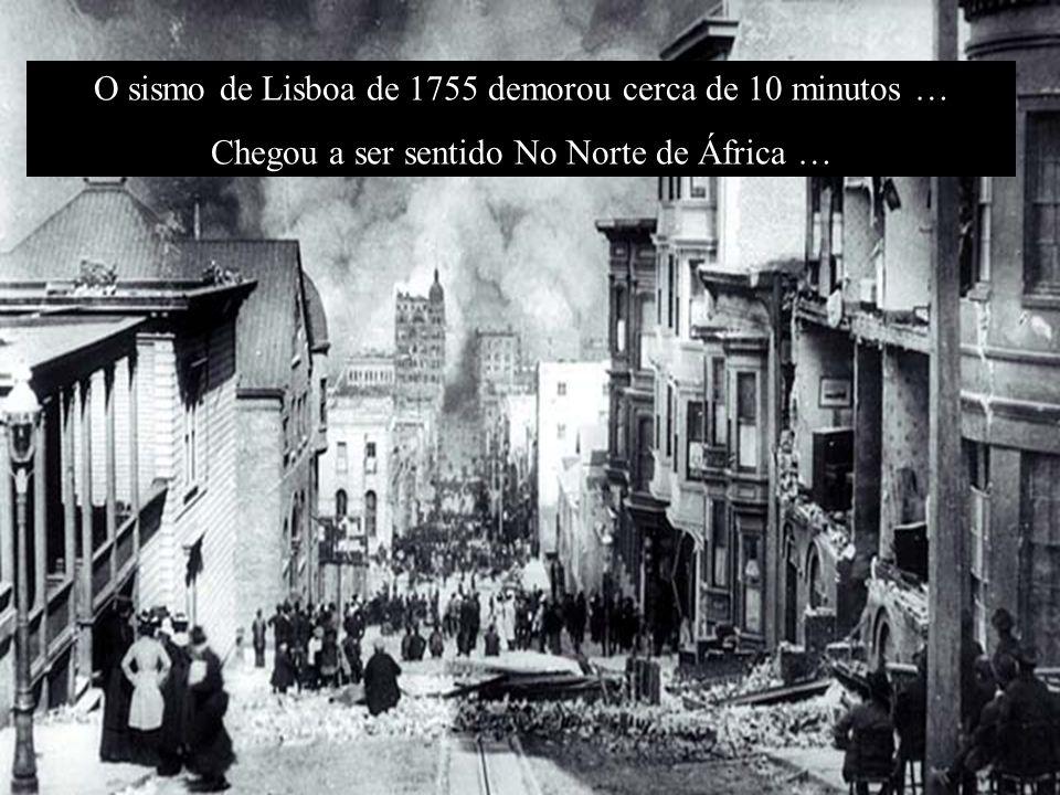 O sismo de Lisboa de 1755 demorou cerca de 10 minutos …