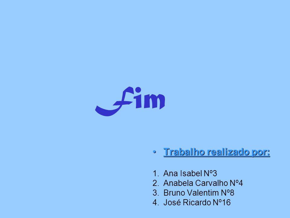Fim Trabalho realizado por: Ana Isabel Nº3 Anabela Carvalho Nº4
