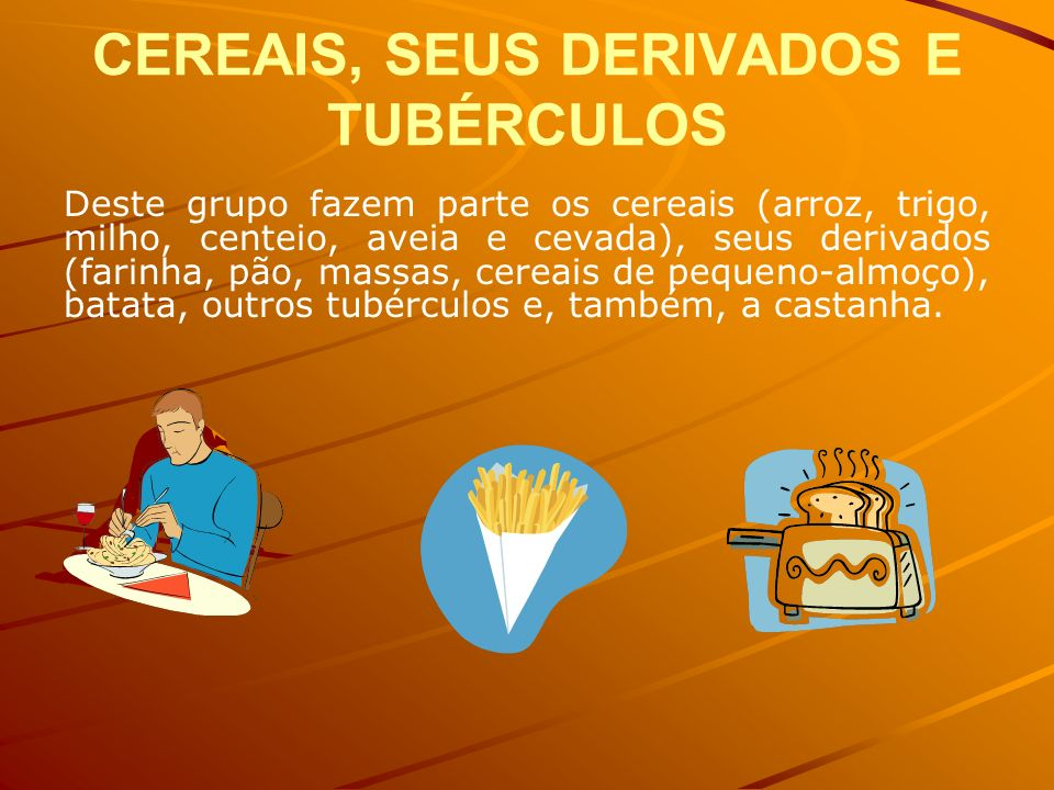 CEREAIS, SEUS DERIVADOS E TUBÉRCULOS