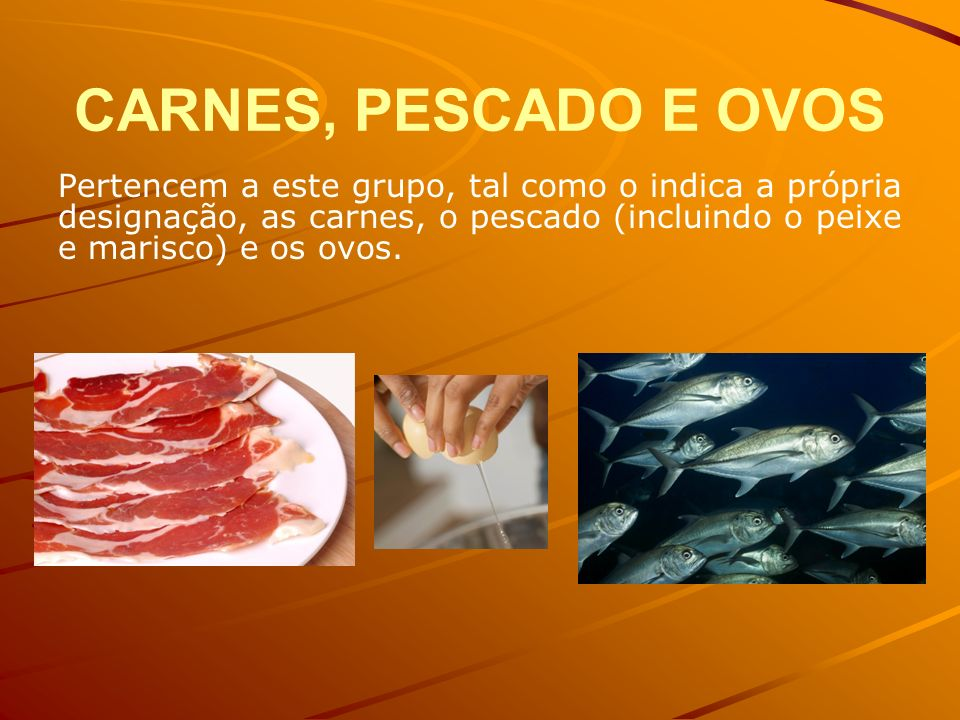 CARNES, PESCADO E OVOS Pertencem a este grupo, tal como o indica a própria designação, as carnes, o pescado (incluindo o peixe e marisco) e os ovos.