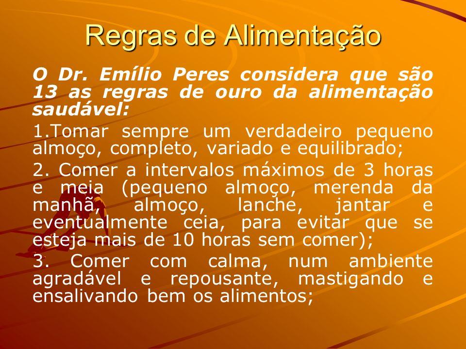 Regras de Alimentação O Dr. Emílio Peres considera que são 13 as regras de ouro da alimentação saudável: