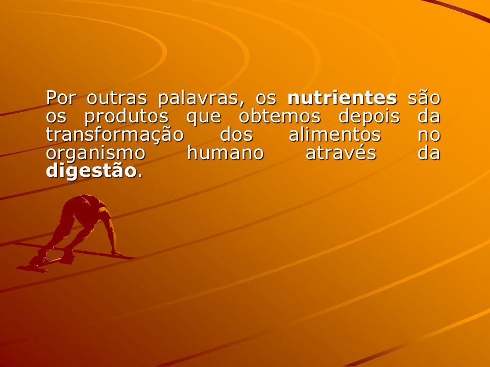 Por outras palavras, os nutrientes são os produtos que obtemos depois da transformação dos alimentos no organismo humano através da digestão.