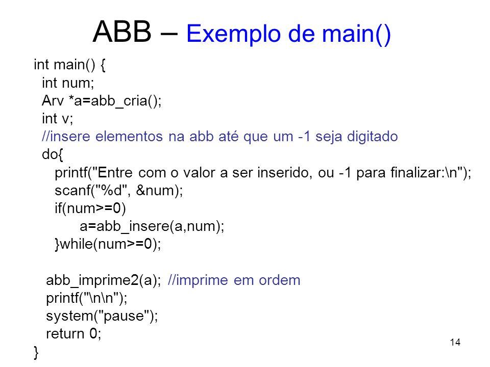 ABB – Exemplo de main() int main() { int num; Arv *a=abb_cria();
