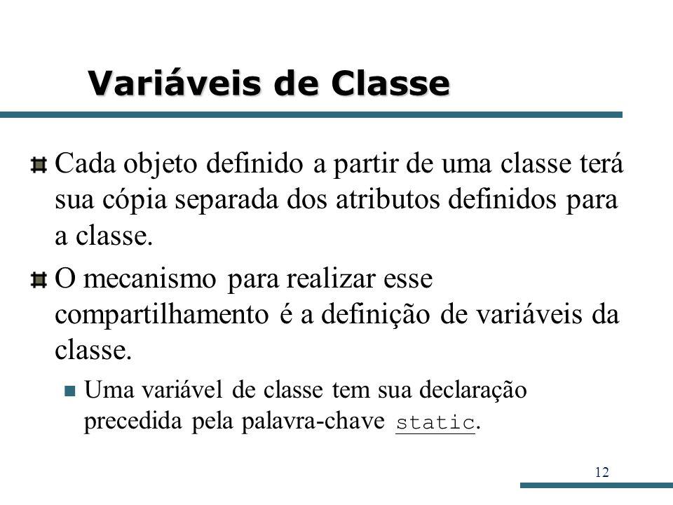 Variáveis de Classe Cada objeto definido a partir de uma classe terá sua cópia separada dos atributos definidos para a classe.