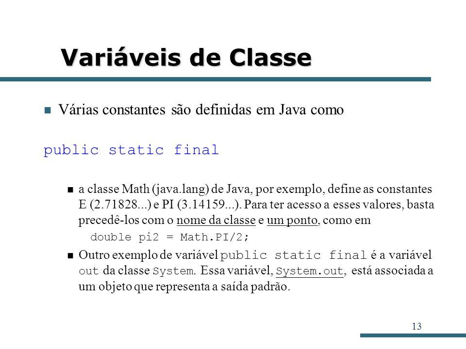 Variáveis de Classe Várias constantes são definidas em Java como