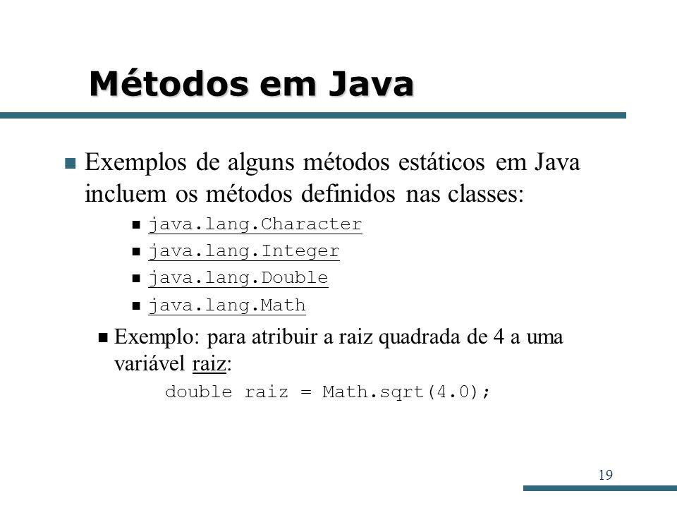 Métodos em Java Exemplos de alguns métodos estáticos em Java incluem os métodos definidos nas classes: