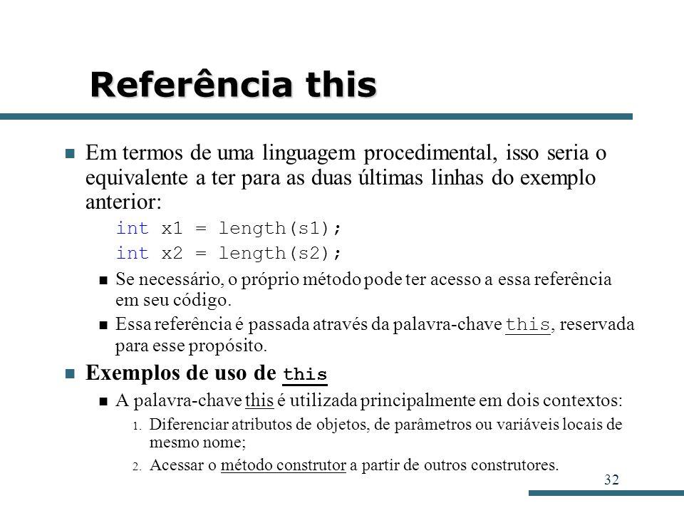 Referência this Em termos de uma linguagem procedimental, isso seria o equivalente a ter para as duas últimas linhas do exemplo anterior: