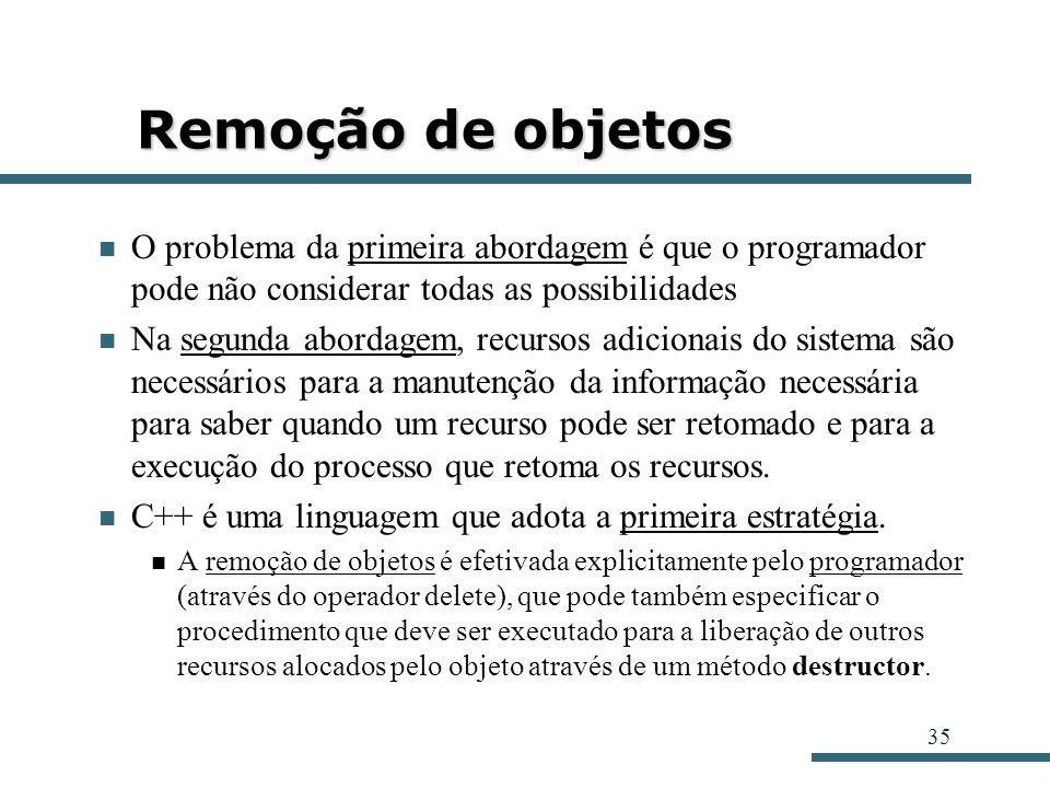 Remoção de objetos O problema da primeira abordagem é que o programador pode não considerar todas as possibilidades.