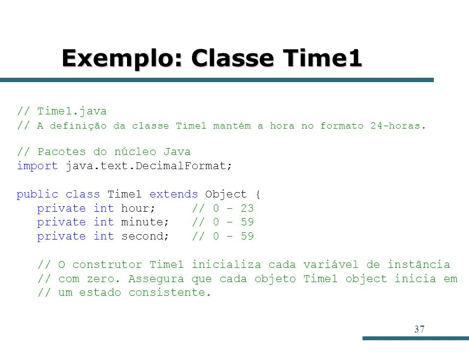 Exemplo: Classe Time1 // Time1.java