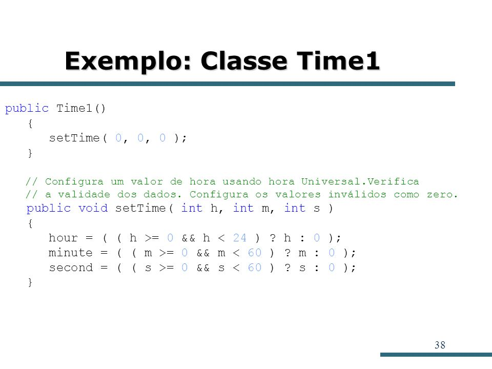 Exemplo: Classe Time1 public Time1() { setTime( 0, 0, 0 ); }