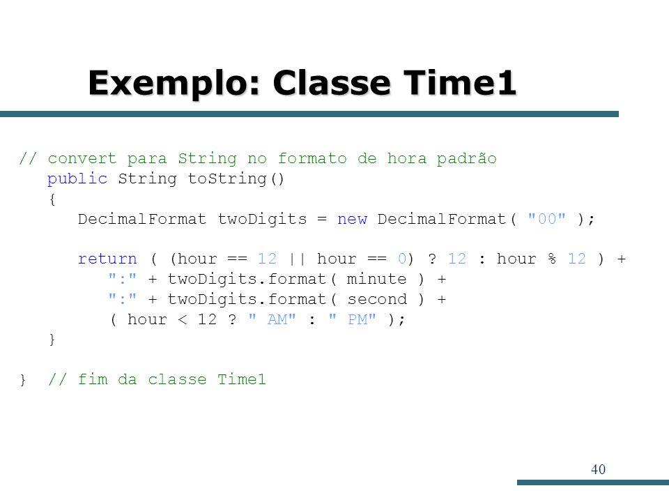 Exemplo: Classe Time1 // convert para String no formato de hora padrão