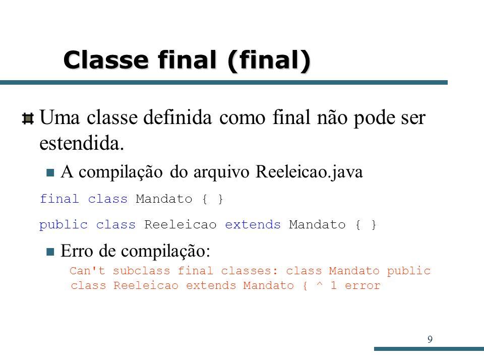 Classe final (final) Uma classe definida como final não pode ser estendida. A compilação do arquivo Reeleicao.java.