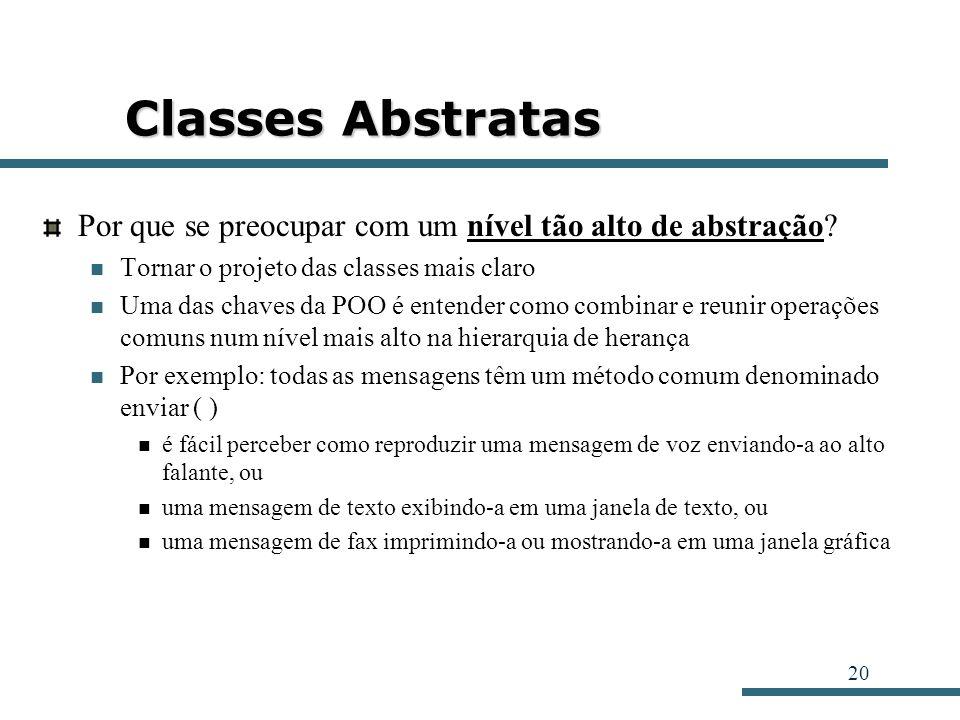 Classes Abstratas Por que se preocupar com um nível tão alto de abstração Tornar o projeto das classes mais claro.