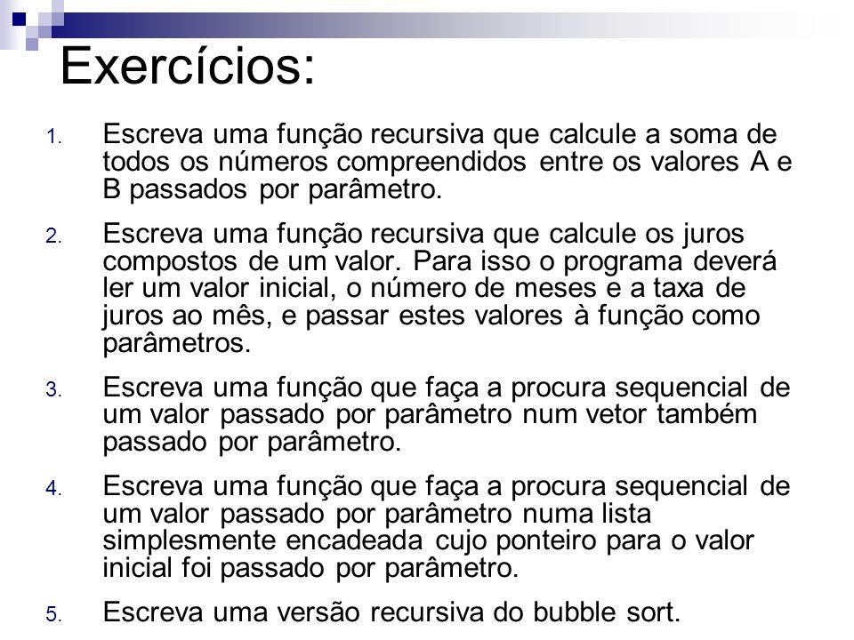 Exercícios: Escreva uma função recursiva que calcule a soma de todos os números compreendidos entre os valores A e B passados por parâmetro.