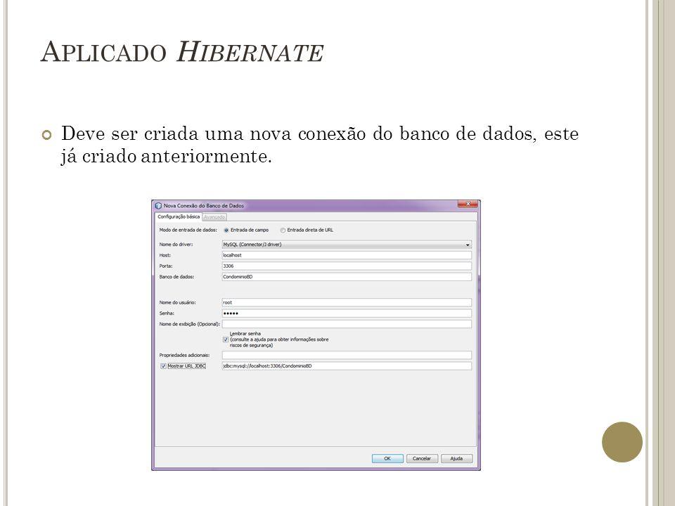 Aplicado Hibernate Deve ser criada uma nova conexão do banco de dados, este já criado anteriormente.