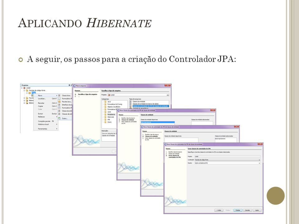 Aplicando Hibernate A seguir, os passos para a criação do Controlador JPA: