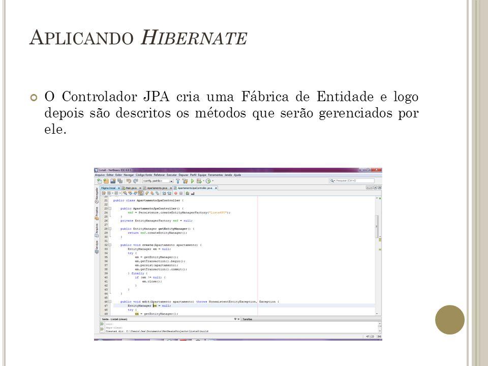 Aplicando Hibernate O Controlador JPA cria uma Fábrica de Entidade e logo depois são descritos os métodos que serão gerenciados por ele.