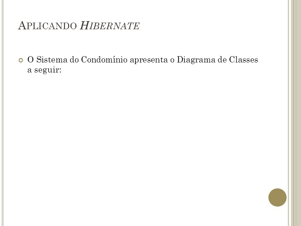 Aplicando Hibernate O Sistema do Condomínio apresenta o Diagrama de Classes a seguir: