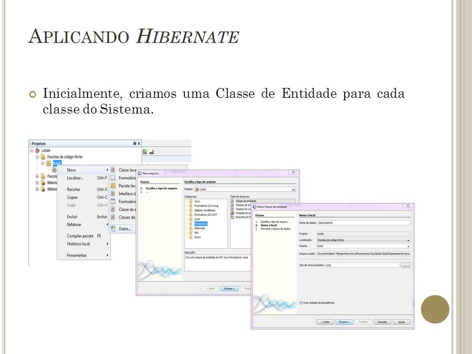 Aplicando Hibernate Inicialmente, criamos uma Classe de Entidade para cada classe do Sistema.