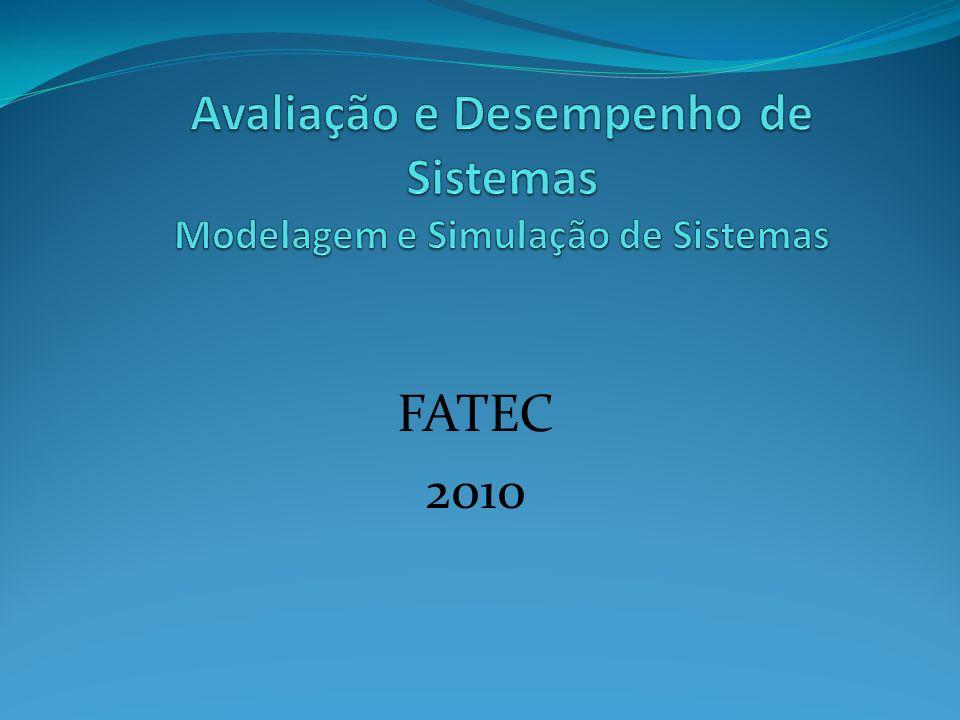 Avaliação e Desempenho de Sistemas Modelagem e Simulação de Sistemas