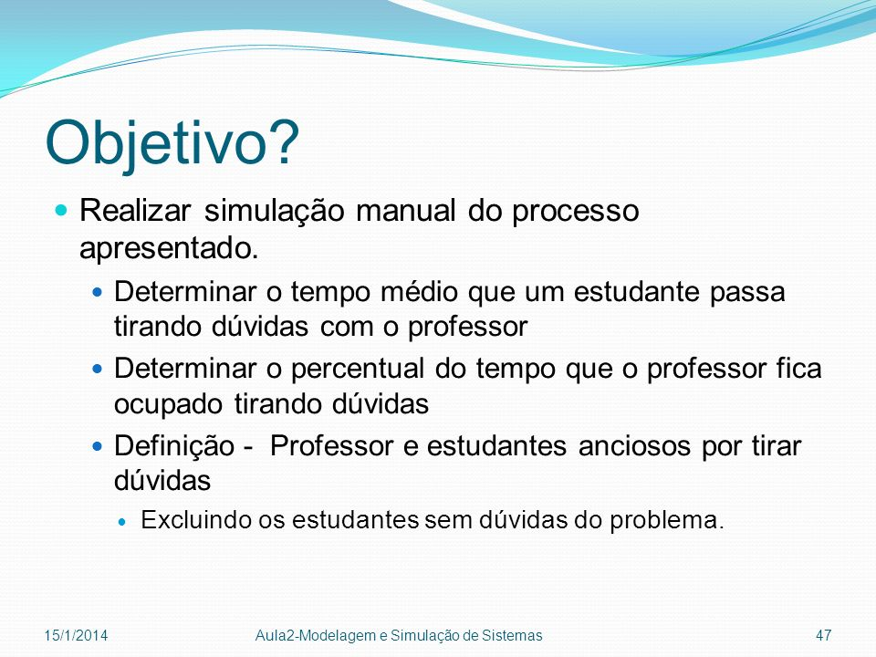 Objetivo Realizar simulação manual do processo apresentado.