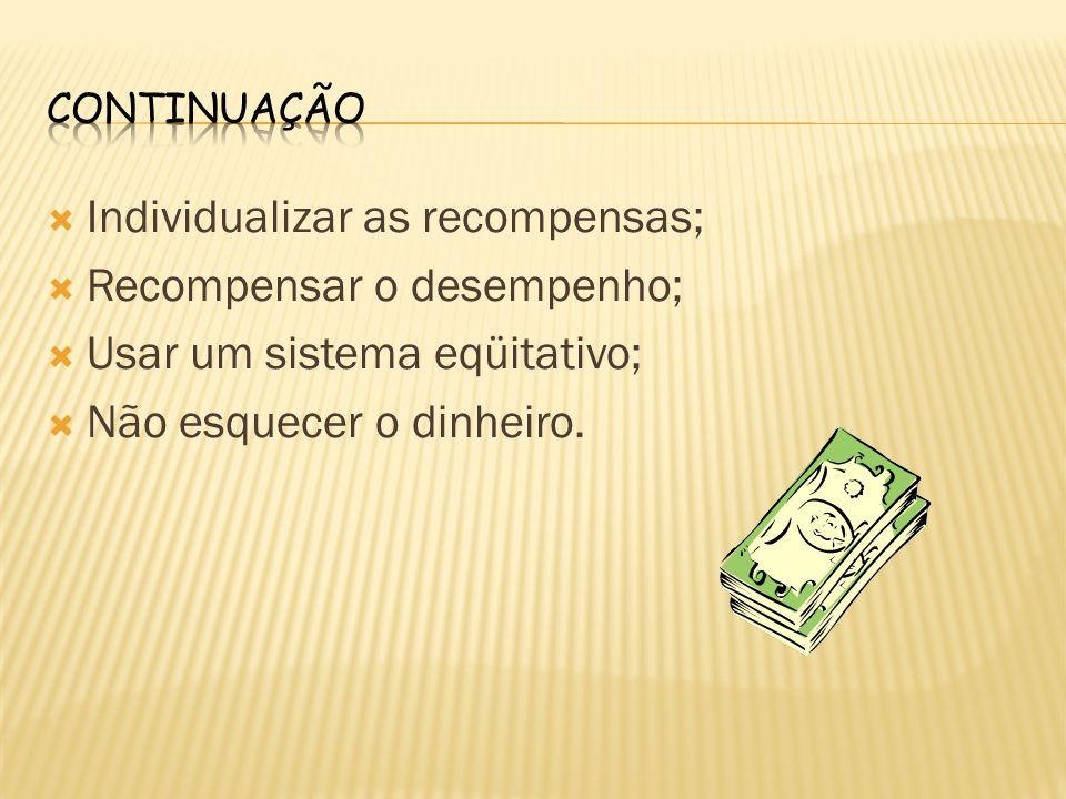 Individualizar as recompensas; Recompensar o desempenho;