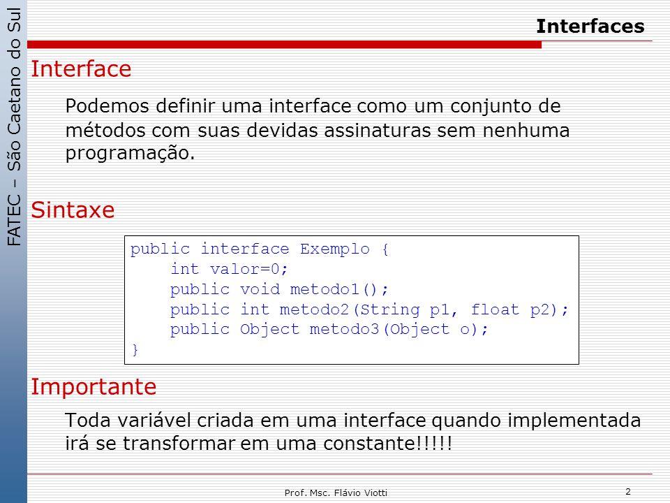 Interfaces Interface. Podemos definir uma interface como um conjunto de métodos com suas devidas assinaturas sem nenhuma programação.