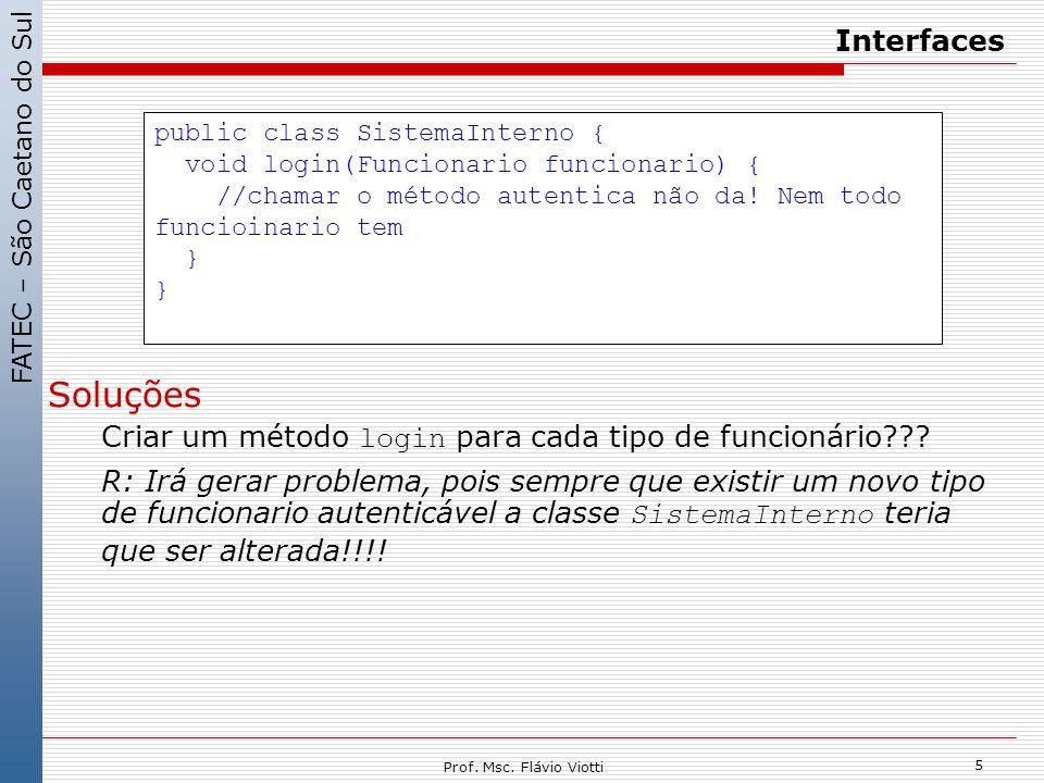 Interfaces public class SistemaInterno { void login(Funcionario funcionario) { //chamar o método autentica não da! Nem todo funcioinario tem.