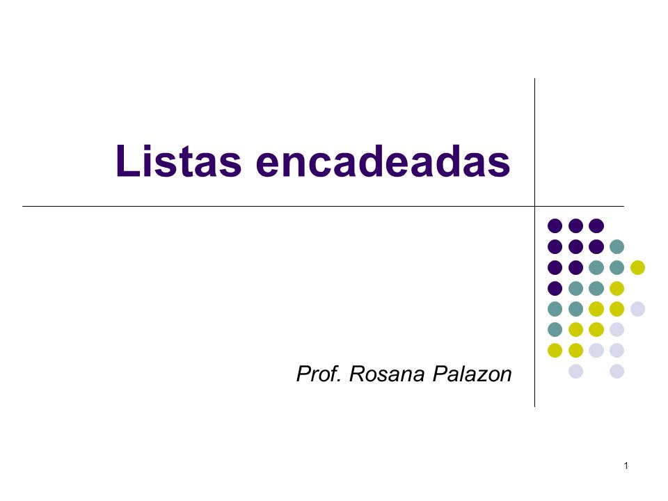 Listas encadeadas Prof. Rosana Palazon
