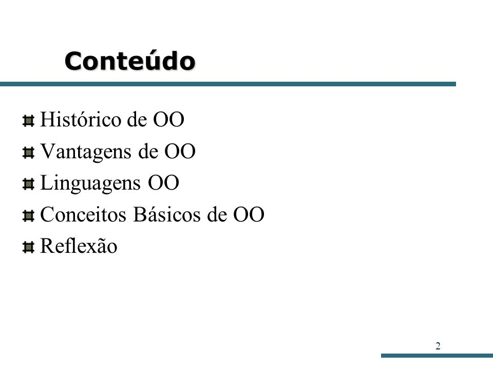 Conteúdo Histórico de OO Vantagens de OO Linguagens OO