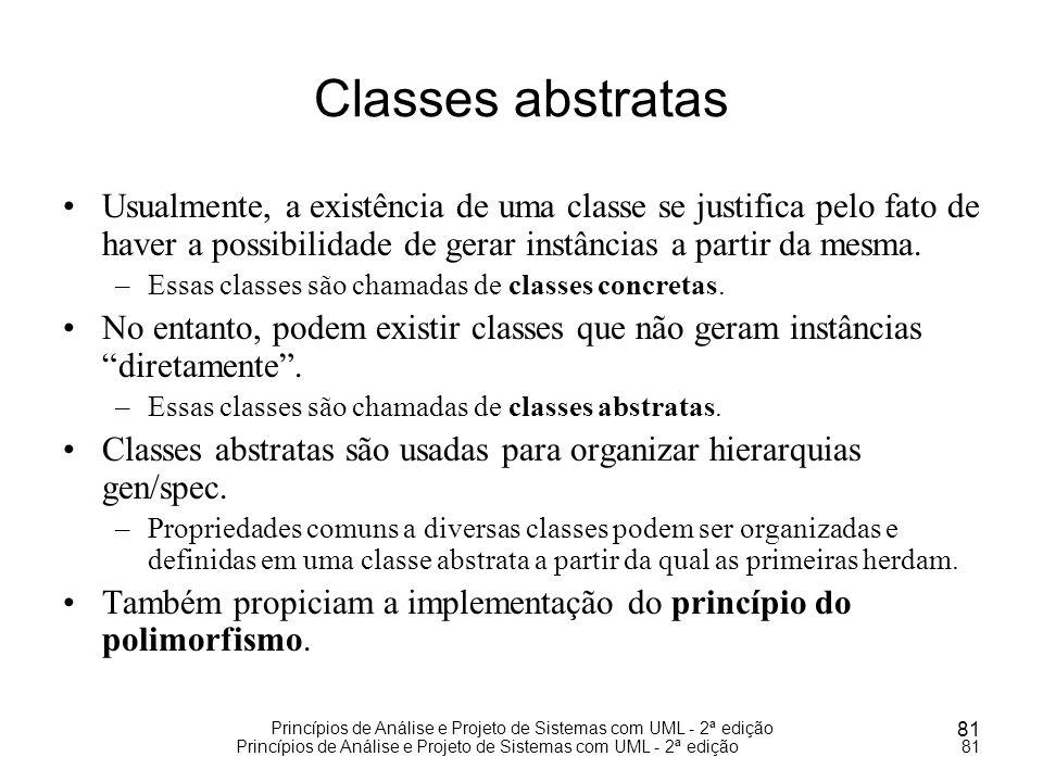 Classes abstratas Usualmente, a existência de uma classe se justifica pelo fato de haver a possibilidade de gerar instâncias a partir da mesma.