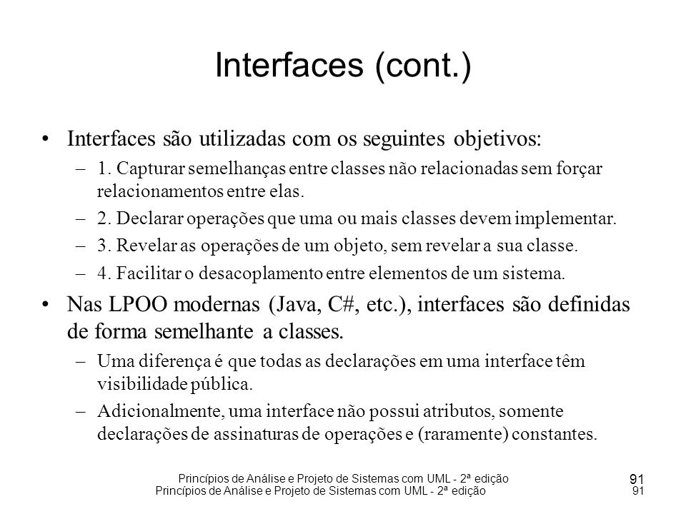 Interfaces (cont.) Interfaces são utilizadas com os seguintes objetivos: