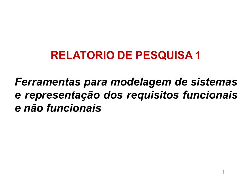RELATORIO DE PESQUISA 1 Ferramentas para modelagem de sistemas e representação dos requisitos funcionais e não funcionais.