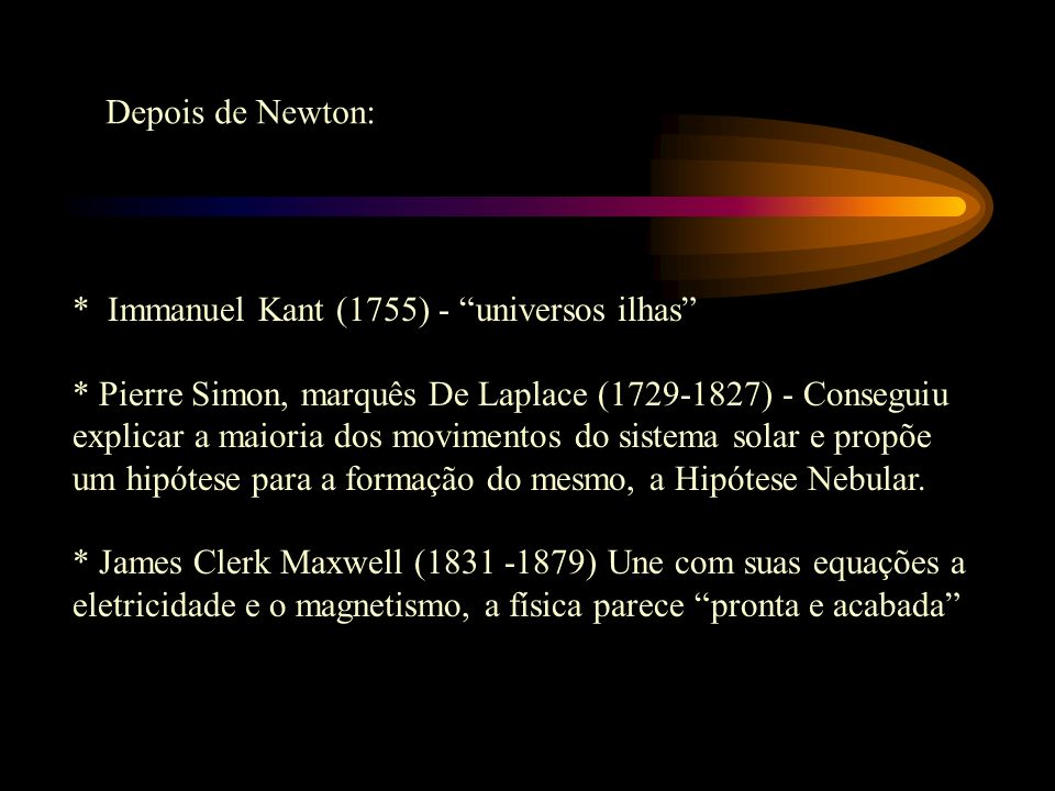 Depois de Newton: * Immanuel Kant (1755) - universos ilhas