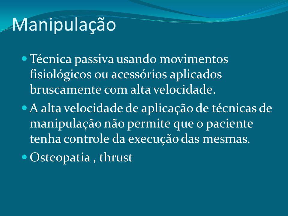 Manipulação Técnica passiva usando movimentos fisiológicos ou acessórios aplicados bruscamente com alta velocidade.