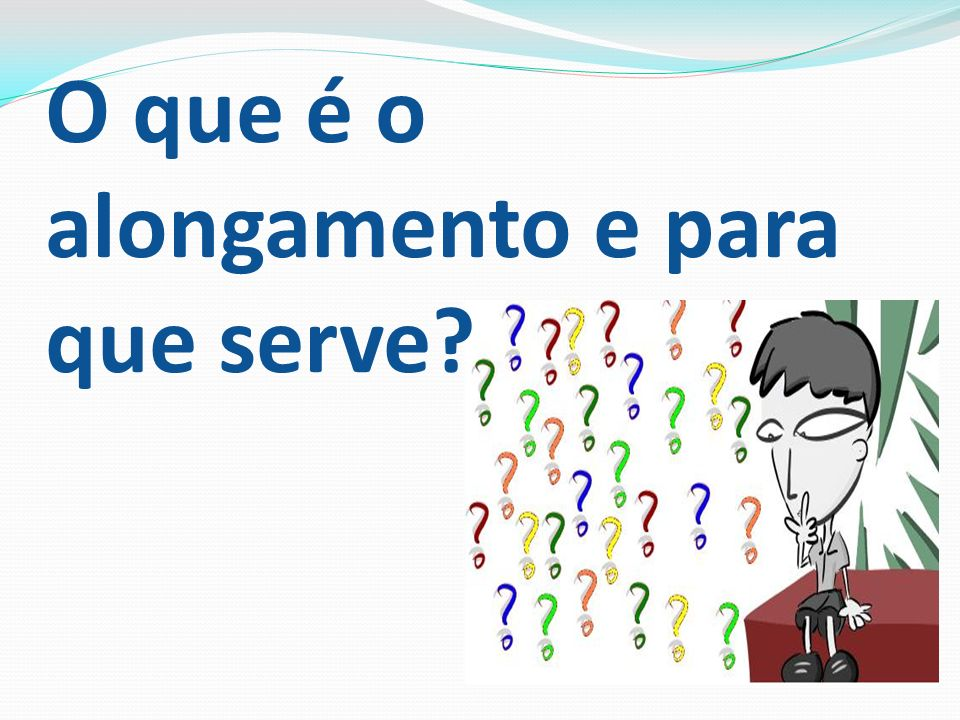 O que é o alongamento e para que serve