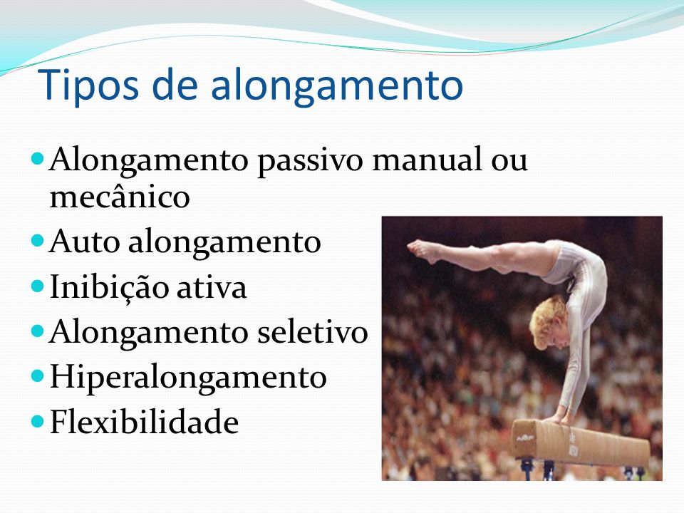 Tipos de alongamento Alongamento passivo manual ou mecânico