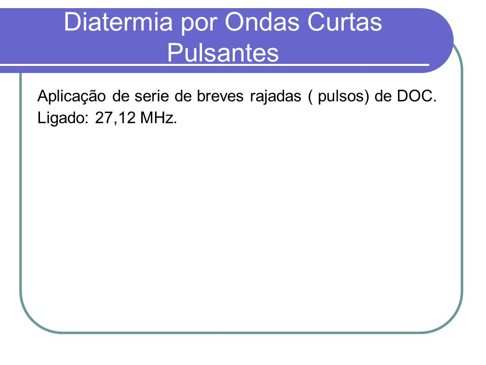 Diatermia por Ondas Curtas Pulsantes