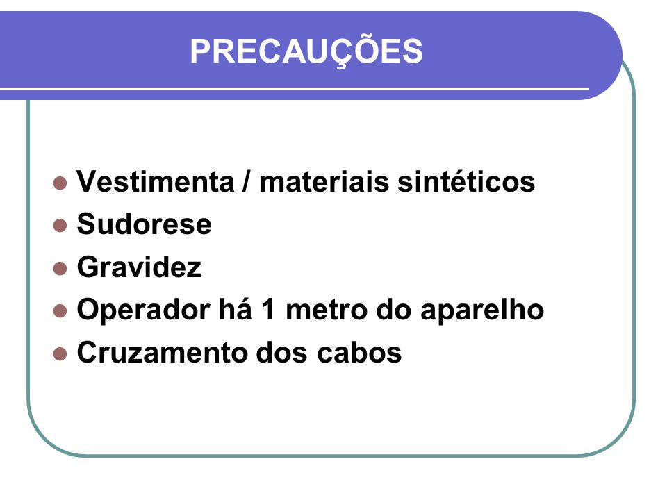 PRECAUÇÕES Vestimenta / materiais sintéticos Sudorese Gravidez