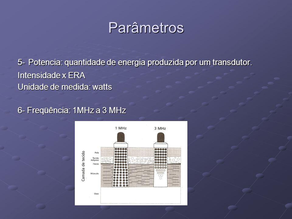 Parâmetros 5- Potencia: quantidade de energia produzida por um transdutor. Intensidade x ERA. Unidade de medida: watts.