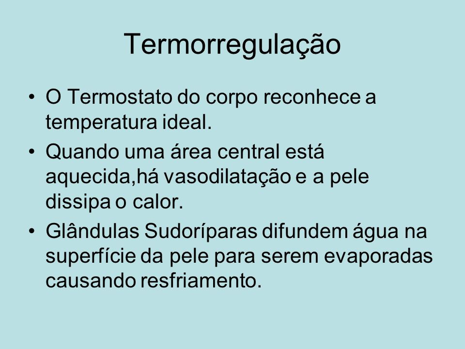 Termorregulação O Termostato do corpo reconhece a temperatura ideal.