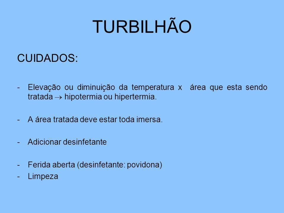 TURBILHÃO CUIDADOS: Elevação ou diminuição da temperatura x área que esta sendo tratada  hipotermia ou hipertermia.