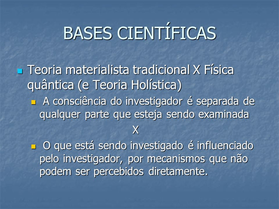 BASES CIENTÍFICAS Teoria materialista tradicional X Física quântica (e Teoria Holística)